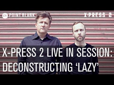 X-Press 2 Live In Session: Deconstructing 'Lazy'